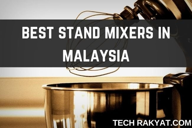 best stand mixers malaysia